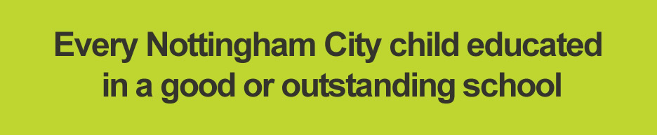 Every Nottingham City child educated in a goo or outstanding school